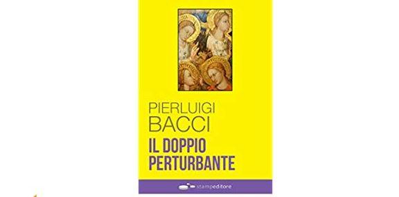 IL DOPPIO PERTURBANTE è il nuovo atteso libro giallo di Pierluigi Bacci.